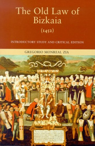 The Old Law of Bizkaia, 1452: Introductory Study and Critical Edition (Basque Classics Series)