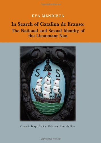 In Search of Catalina de Erauso: The National and Sexual Identity of the Lieutenant Nun (Occasional, eva-mendieta