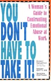 You Don't Have to Take It!: A Woman's Guide to Confronting Emotional Abuse at Work