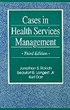 Cases in health services management / [edited by] Jonathon S. Rakich, Beaufort B. Longest, Kurt Darr