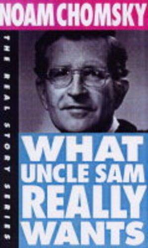 What Uncle Sam Really Wants (The Real Story Series), Chomsky, Noam