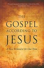 The Gospel According to Jesus: A New…