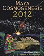 Maya Cosmogenesis 2012: The True Meaning of…