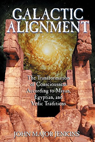 Galactic Alignment: The Transformation of Consciousness According to Mayan, Egyptian, and Vedic Traditions, Jenkins, John Major
