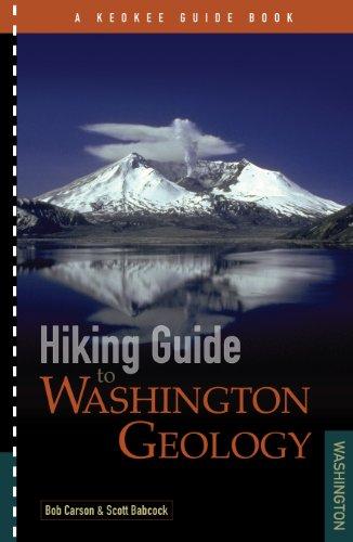 Hiking Guide to Washington Geology, Bob Carson; Scott Babcock
