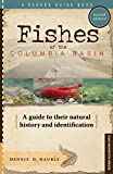 Fishes of the Columbia Basin: A guide to their natural history and identification: second edition, Dennis D. Dauble