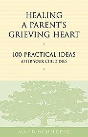 Healing a Parent's Grieving Heart: 100…