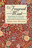 The fragrant mind : aromatherapy for personality, mind, mood, and emotion / Valerie Ann Worwood