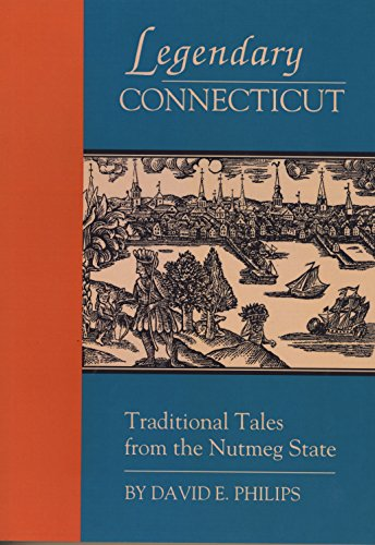 Legendary Connecticut/Traditional Tales from the Nutmeg State by David Philips