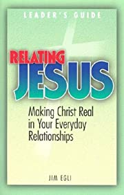 Relating Jesus: Making Christ Real in Your…