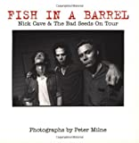 Fish in a barrel : Nick Cave and the Bad Seeds on tour / [photographs] by Peter Milne ; introduction by Nick Cave