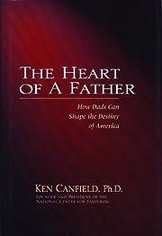 The Heart Of A Father de Ph.D. Ken Canfield
