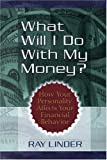 What Will I Do With My Money?: How Your Personality Affects Your Financial Behavior