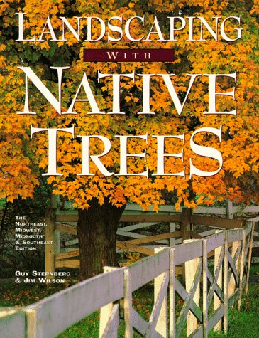 Image for Landscaping With Native Trees: The Northeast, Midwest, Midsouth & Southeast Edition