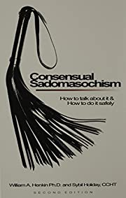 Consensual Sadomasochism : How to Talk About…