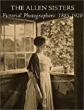 The Allen sisters : pictorial photographers, 1885-1920 / Suzanne L. Flynt ; with a foreword by Naomi Rosenblum