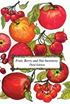 Fruit, Berry and Nut Inventory, 4th edition:…