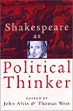 Shakespeare as political thinker / edited by John Alvis and Thomas G. West
