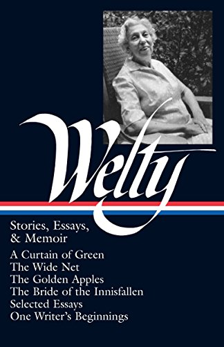 Stories, Essays, and Memoirs (Library of America #102) - Eudora Welty, Richard Ford, Michael Kreyling