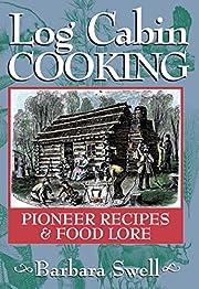 Log Cabin Cooking: Pioneer Recipes & Food…