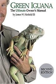 Green Iguana: The Ultimate Owner's Manual de…