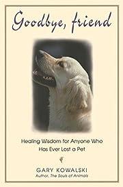 Goodbye, Friend: Healing Wisdom for Anyone…