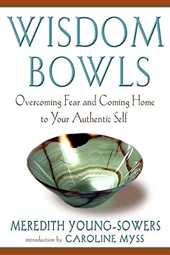 Image for Wisdom Bowls: Overcoming Fear and Coming Home to Your Authentic Self