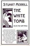 """The white tomb : selected writings / Stuart Merrill ; edited with an introduction by Edward Foster and translations by """"Aeon"""" ... [et al.]"""