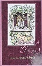 Beautiful Girlhood by Karen Andreola