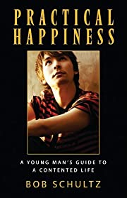 Practical Happiness: A Young Man's…