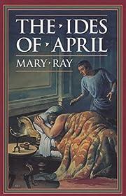 The Ides of April – tekijä: Mary Ray