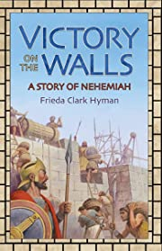 Victory on the Walls: A Story of Nehemiah…