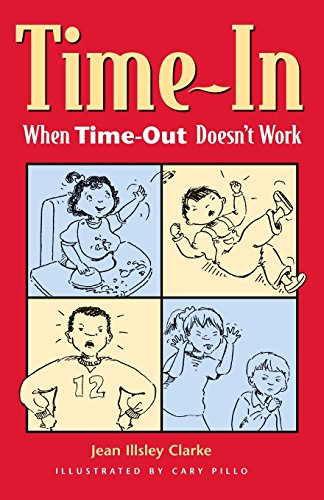 Time-In: When Time-Out Doesn't Work by Jean Illsley Clarke