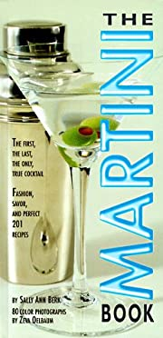 The Martini Book: The First, the Last, the…
