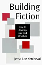 Building Fiction: How to Develop Plot & Structure by Jesse Lee Kercheval