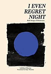 I Even Regret Night: Holi Songs of Demerara…