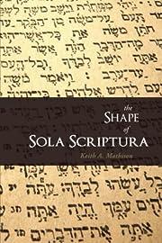 The Shape of Sola Scriptura av Keith A.…