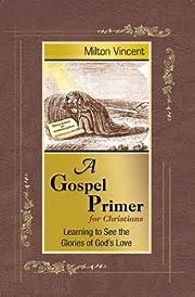 A Gospel Primer for Christians: Learning to…