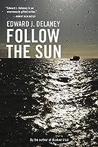 Follow the Sun by Edward J. Delaney