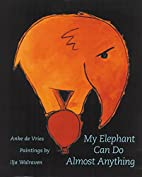 My Elephant Can Do Almost Anything by Anke…