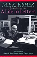M.F.K. Fisher: A Life in Letters :…