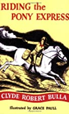 Riding the Pony Express by Clyde Robert…