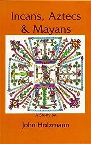 Incans Aztecs Mayans de John Holzmann