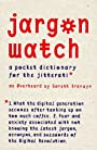 JARGON WATCH: A POCKET DICTIONARY FOR THE JITTERATI - Gareth Branwyn
