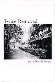Twice Removed: Poems de Ralph Angel