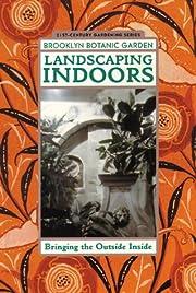 Landscaping Indoors, Bringing the Garden…