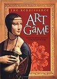 The Renaissance art game : discover thirty glorious masterpieces by Leonardo da Vinci, Michelangelo, Raphael, Fra Angelico, Botticelli / Wenda O'Reilly ; with Erin Kravitz ... [et al.]