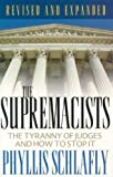 The supremacists : the tyranny of judges and how to stop it / Phyllis Schlafly