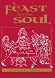 A feast for the soul : meditations on the attributes of God : selections from the writings of  Bahá'u'llah, the Báb, ʻAbdu'l-Baha, and the Greatest Holy Leaf : a compilation / Joyce Watanabe, compiler