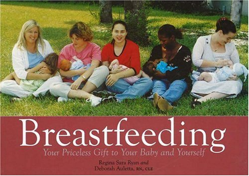 Breastfeeding: Your Priceless Gift to Your Baby and Yourself by Regina Sara Ryan and Deborah Auletta
